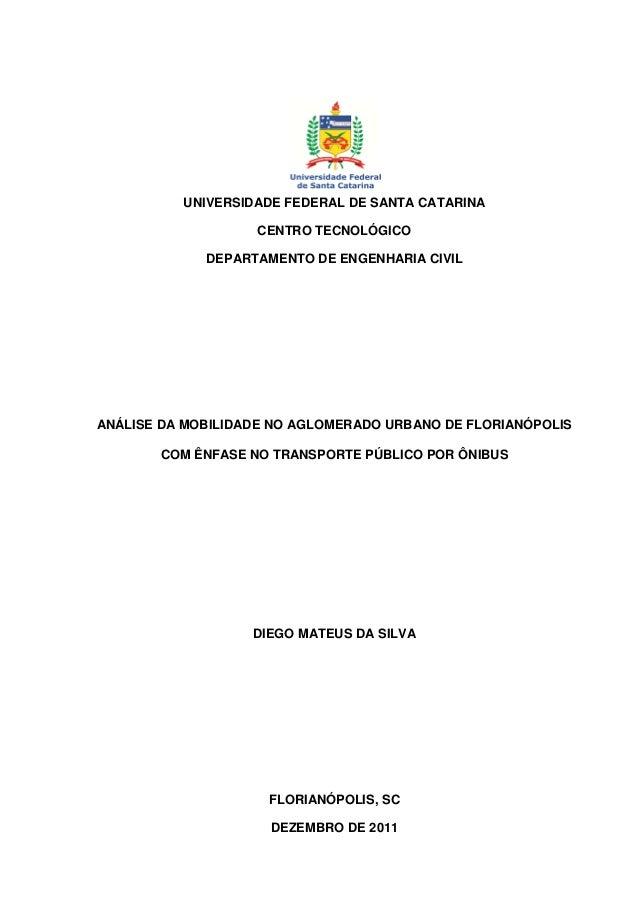 UNIVERSIDADE FEDERAL DE SANTA CATARINA CENTRO TECNOLÓGICO DEPARTAMENTO DE ENGENHARIA CIVIL ANÁLISE DA MOBILIDADE NO AGLOME...