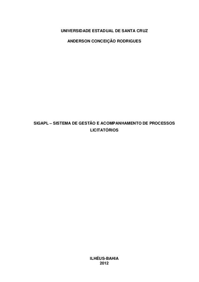 ILHÉUS-BAHIA 2012 UNIVERSIDADE ESTADUAL DE SANTA CRUZ ANDERSON CONCEIÇÃO RODRIGUES SIGAPL – SISTEMA DE GESTÃO E ACOMPANHAM...