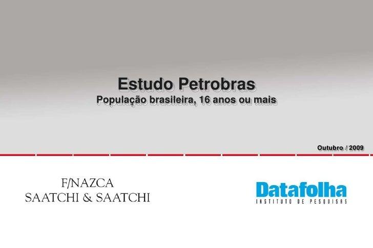Estudo Petrobras<br />População brasileira, 16 anos ou mais<br />Outubro / 2009<br />