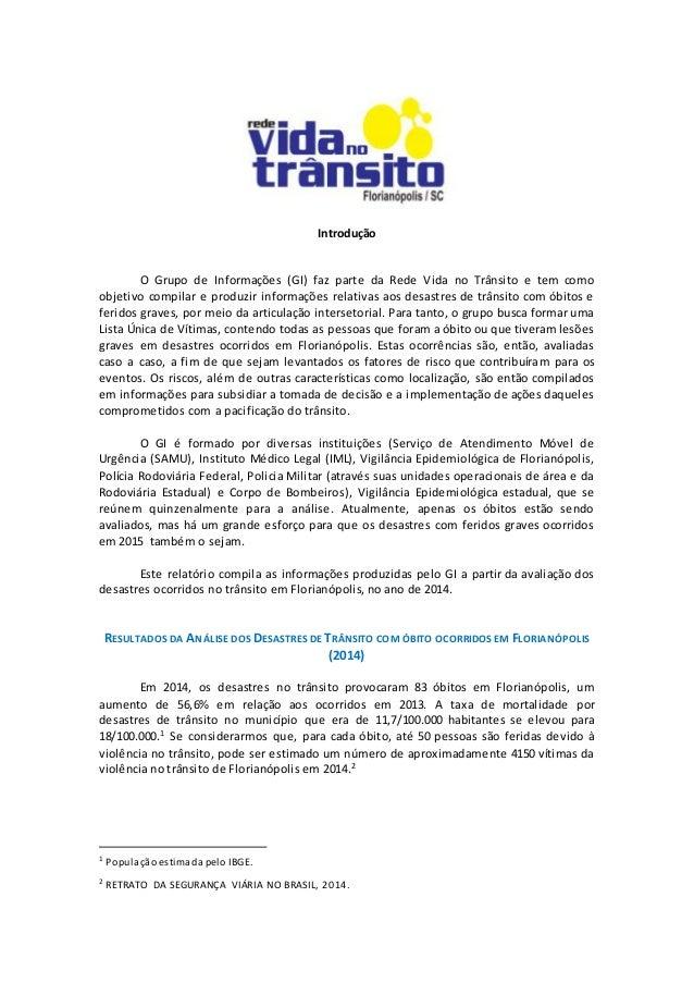 Introdução O Grupo de Informações (GI) faz parte da Rede Vida no Trânsito e tem como objetivo compilar e produzir informaç...