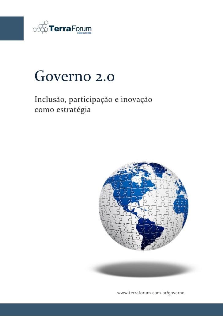 Governo 2.0 Inclusão, participação e inovação como estratégia                                www.terraforum.com.br/governo...