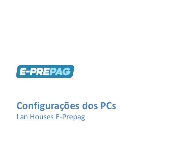Configurações dos PCs Lan Houses E-Prepag