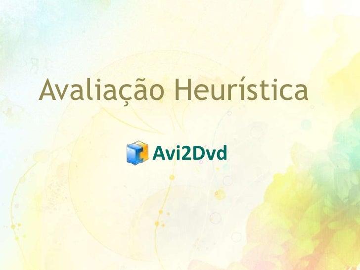 Avaliação Heurística <br />Avi2Dvd<br />