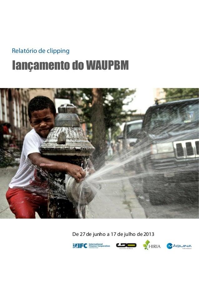 Relatório de clipping lançamento do WAUPBM De 27de junho a 17 de julho de2013