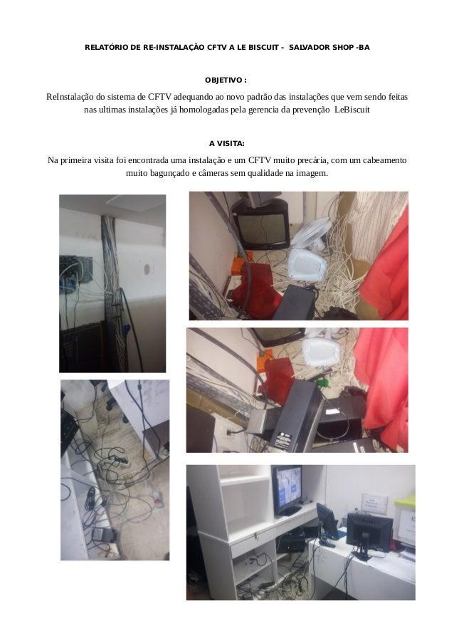 RELATÓRIO DE RE-INSTALAÇÃO CFTV A LE BISCUIT - SALVADOR SHOP -BA OBJETIVO : ReInstalação do sistema de CFTV adequando ao n...