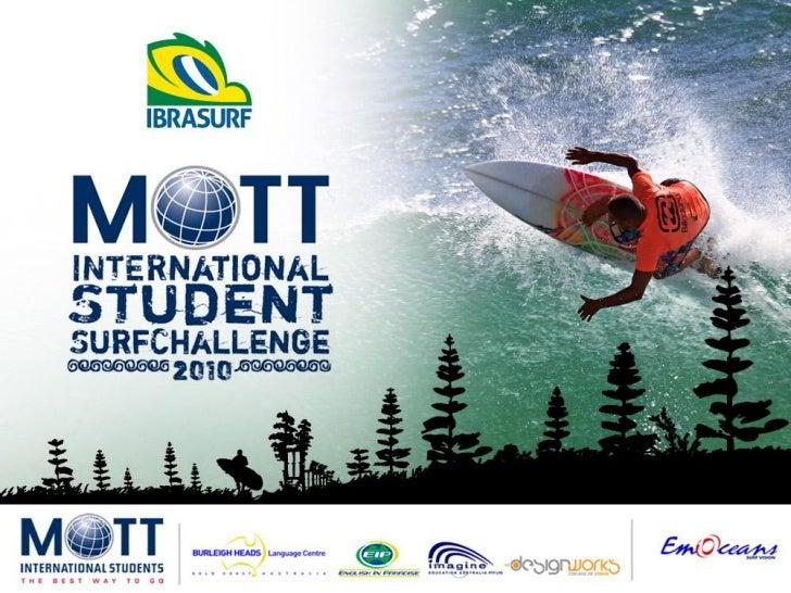 13 e 14 de março de 2010 - Duranbah BeachO Instituto Brasileiro de Surf realizou em 2010 o Mott InternationalStudent Surf ...
