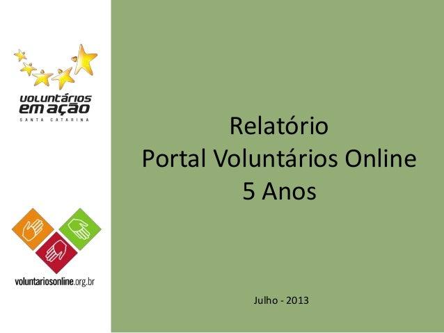 Relatório Portal Voluntários Online 5 Anos Julho - 2013
