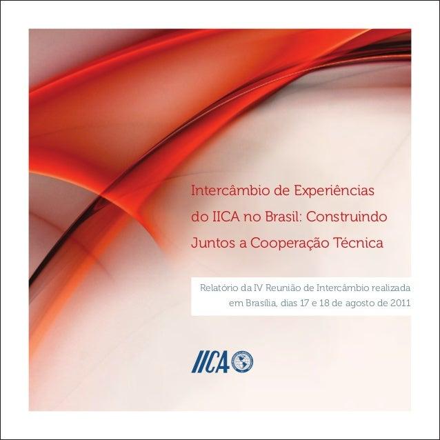 Intercâmbio de Experiênciasdo IICA no Brasil: ConstruindoJuntos a Cooperação TécnicaRelatório da IV Reunião de Intercâmbio...