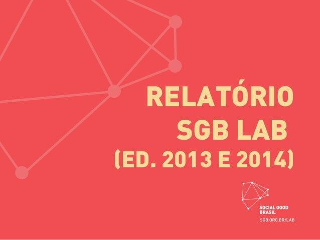 RELATÓRIO SGB LAB (ED. 2013 E 2014)
