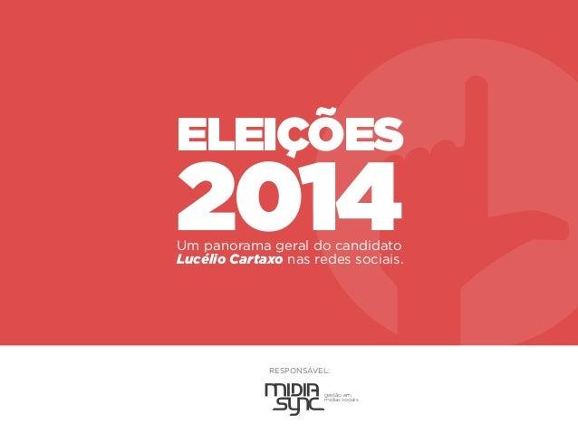 RESPONSÁVEL: gestão em mídias sociais Um panorama geral do candidato Lucélio Cartaxo nas redes sociais. ELEIÇÕES 2014