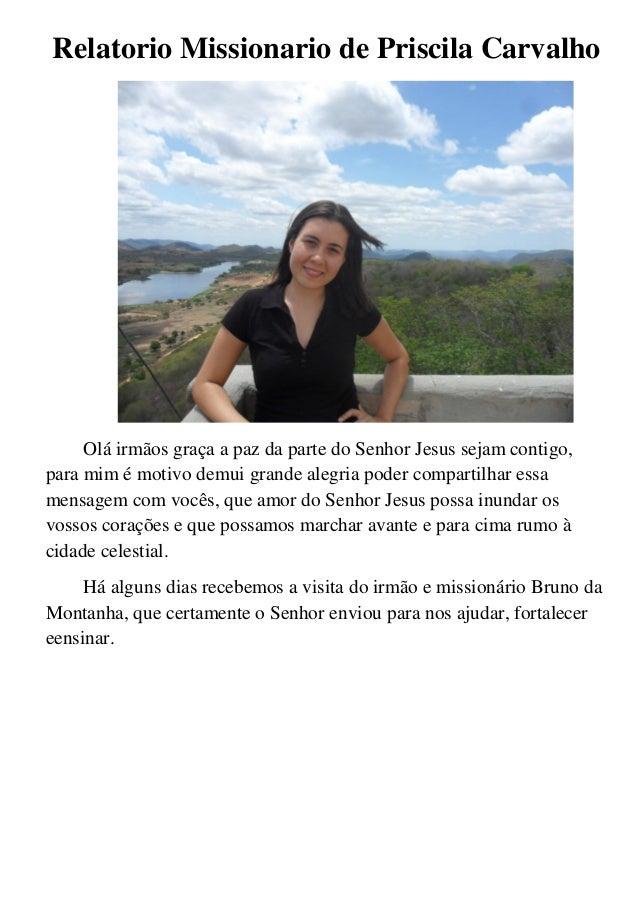 Relatorio Missionario de Priscila CarvalhoOlá irmãos graça a paz da parte do Senhor Jesus sejam contigo,para mim é motivo ...