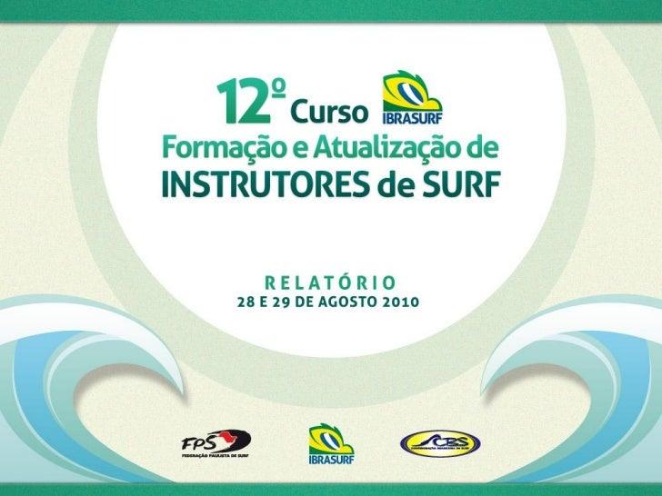 APRESENTAÇÃO12º Curso Ibrasurf de Formação e Atualização de Instrutores de Surf                      28 e 29 de agosto de ...