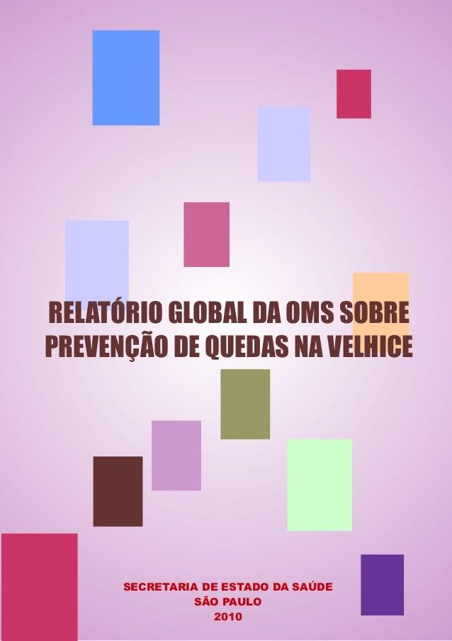 RELATÓRIO GLOBAL DA OMS SOBRE PREVENÇÃO DE QUEDAS NA VELHICE  SECRETARIA DE ESTADO DA SAÚDE SÃO PAULO 2010
