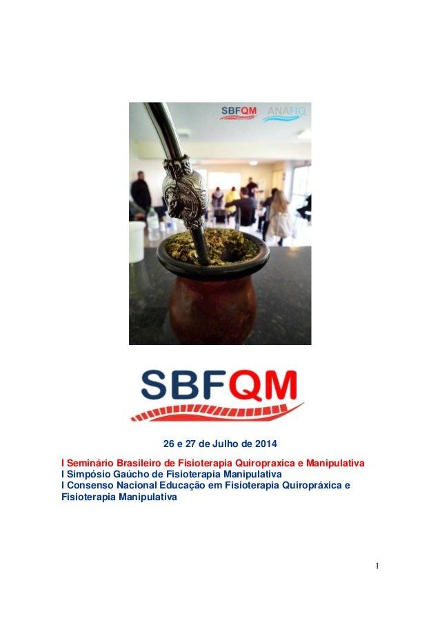 1 26 e 27 de Julho de 2014 I Seminário Brasileiro de Fisioterapia Quiropraxica e Manipulativa I Simpósio Gaúcho de Fisiote...
