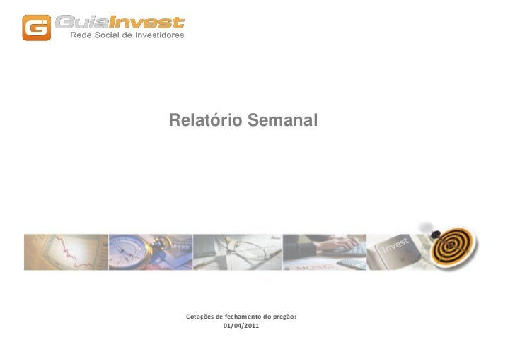 Relatório Semanal  Cotações de fechamento do pregão:             01/04/2011