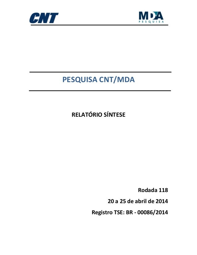 PESQUISA CNT/MDA RELATÓRIO SÍNTESE Rodada 118 20 a 25 de abril de 2014 Registro TSE: BR - 00086/2014