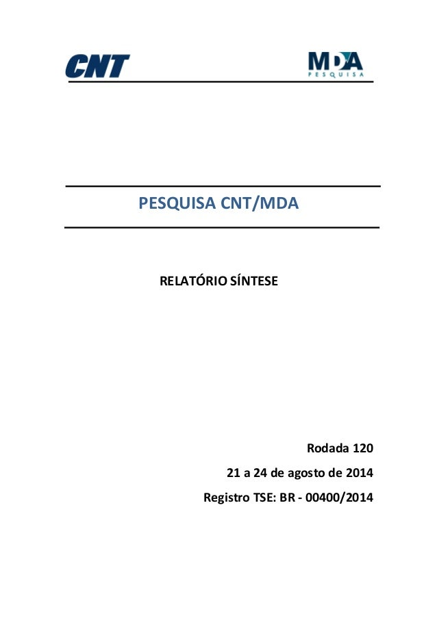 PESQUISA CNT/MDA  RELATÓRIO SÍNTESE  Rodada 120  21 a 24 de agosto de 2014  Registro TSE: BR - 00400/2014