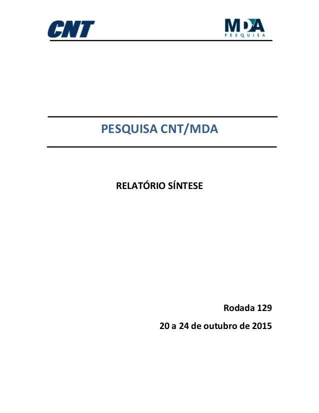 PESQUISA CNT/MDA RELATÓRIO SÍNTESE Rodada 129 20 a 24 de outubro de 2015