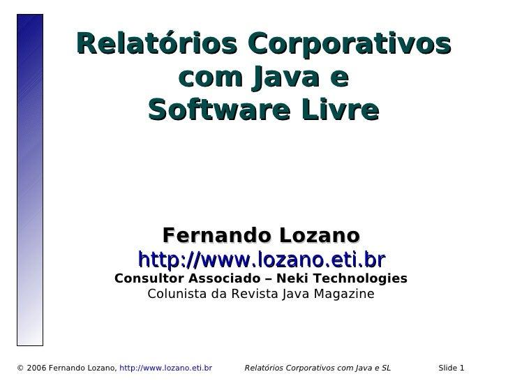 Relatórios Corporativos                     com Java e                   Software Livre                                   ...