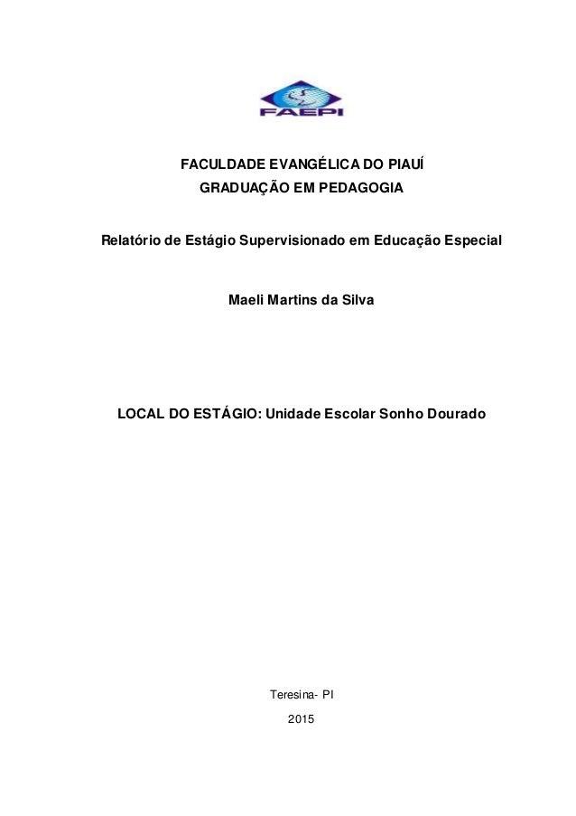 FACULDADE EVANGÉLICA DO PIAUÍ GRADUAÇÃO EM PEDAGOGIA Relatório de Estágio Supervisionado em Educação Especial Maeli Martin...