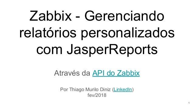 Zabbix - Gerenciando relatórios personalizados com JasperReports Através da API do Zabbix Por Thiago Murilo Diniz (LinkedI...
