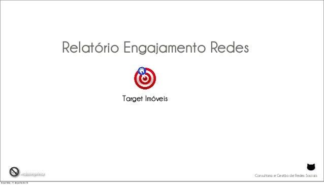 Consultoria e Gestão de Redes SociaisRelatório Engajamento RedesTarget Imóveisterça-feira, 11 de junho de 13