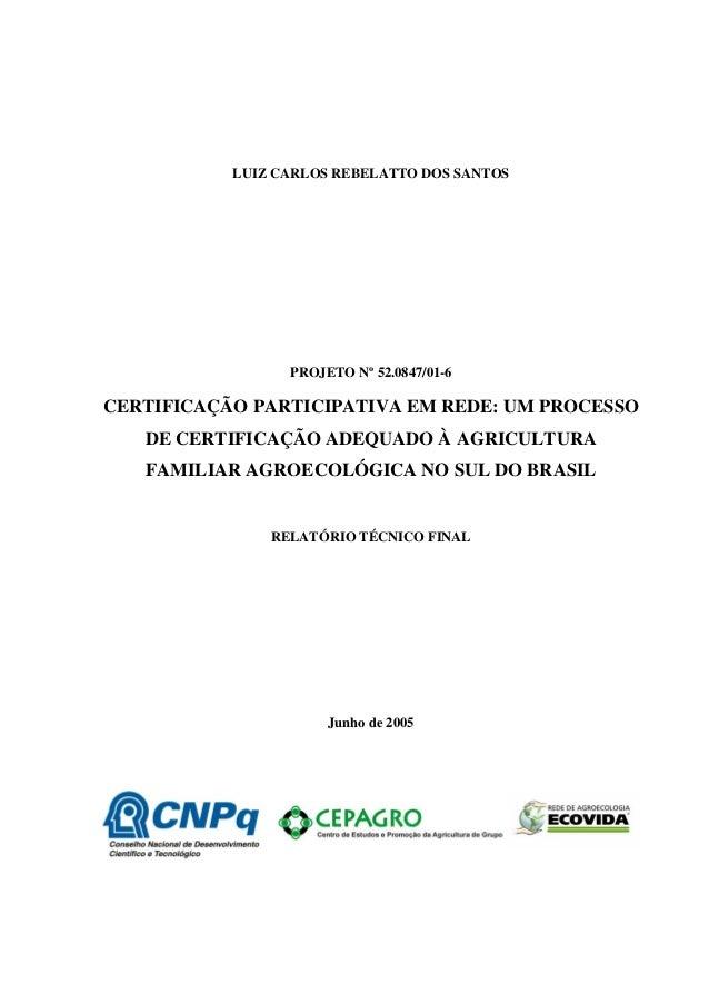 LUIZ CARLOS REBELATTO DOS SANTOS  PROJETO Nº 52.0847/01-6  CERTIFICAÇÃO PARTICIPATIVA EM REDE: UM PROCESSO  DE CERTIFICAÇÃ...