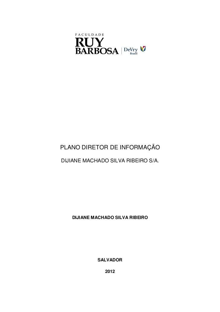 PLANO DIRETOR DE INFORMAÇÃODIJIANE MACHADO SILVA RIBEIRO S/A.   DIJIANE MACHADO SILVA RIBEIRO            SALVADOR         ...