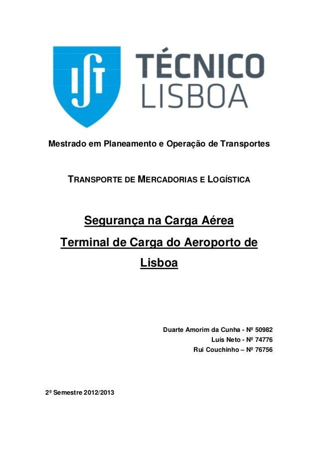 Mestrado em Planeamento e Operação de Transportes TRANSPORTE DE MERCADORIAS E LOGÍSTICA Segurança na Carga Aérea Terminal ...