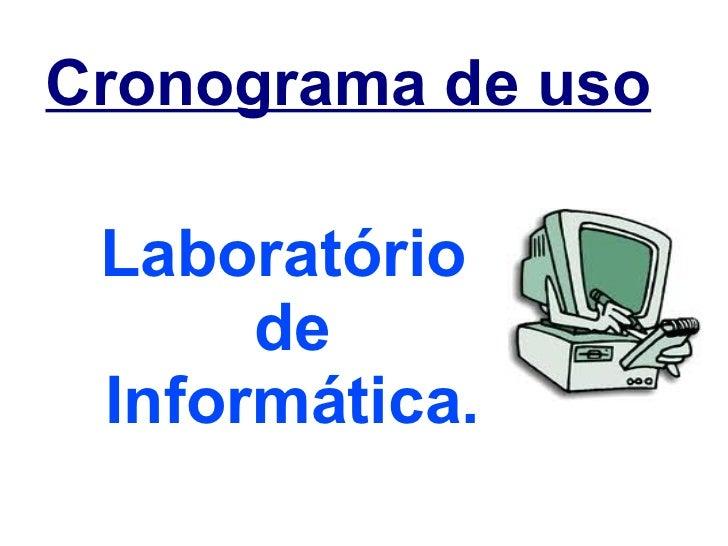 Cronograma de uso   Laboratório  de Informática.
