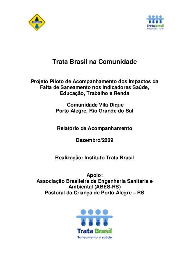 Trata Brasil na Comunidade Projeto Piloto de Acompanhamento dos Impactos da Falta de Saneamento nos Indicadores Saúde, Edu...