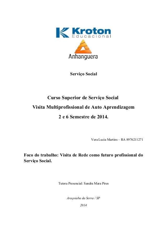 Serviço Social Curso Superior de Serviço Social Visita Multiprofissional de Auto Aprendizagem 2 e 6 Semestre de 2014. Vera...