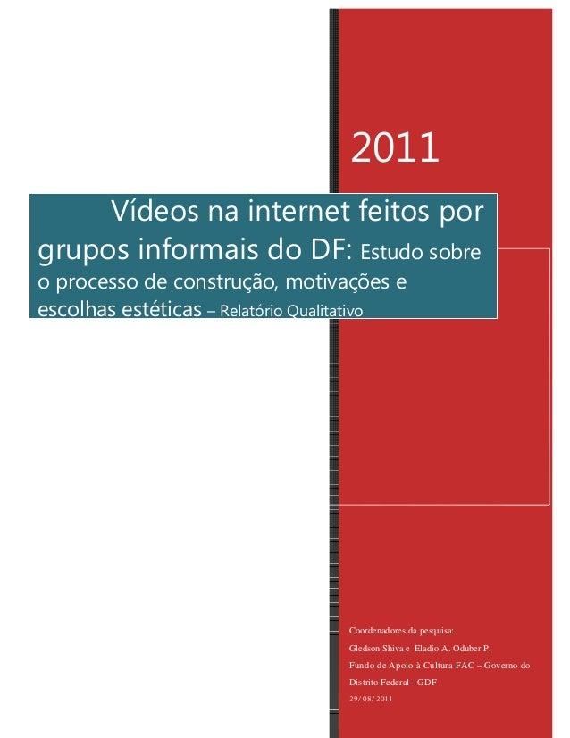 2011     Vídeos na internet feitos porgrupos informais do DF: Estudo sobreo processo de construção, motivações eescolhas e...