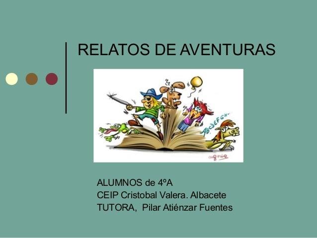 RELATOS DE AVENTURAS  ALUMNOS de 4ºA  CEIP Cristobal Valera. Albacete  TUTORA, Pilar Atiénzar Fuentes