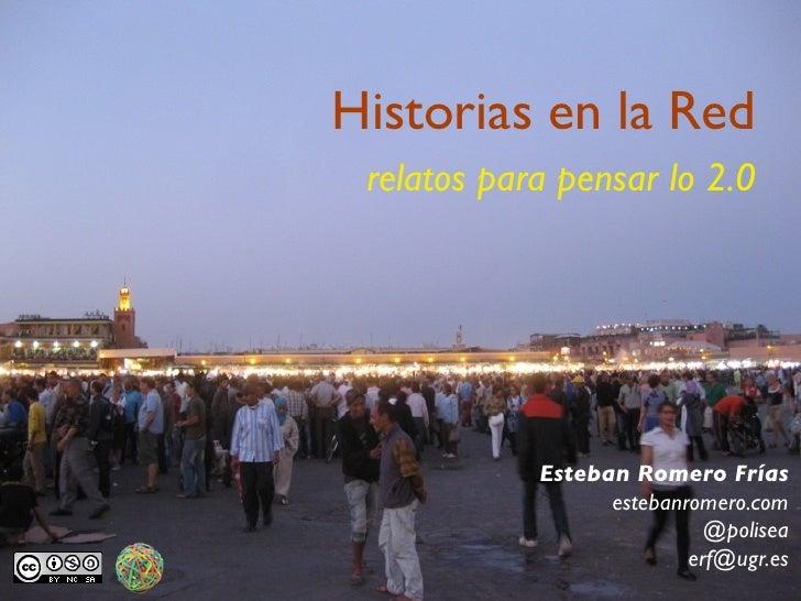 Historias en la Red relatos para pensar lo 2.0            Esteban Romero Frías                  estebanromero.com         ...