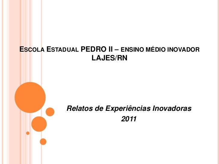 ESCOLA ESTADUAL PEDRO II – ENSINO MÉDIO INOVADOR                  LAJES/RN            Relatos de Experiências Inovadoras  ...