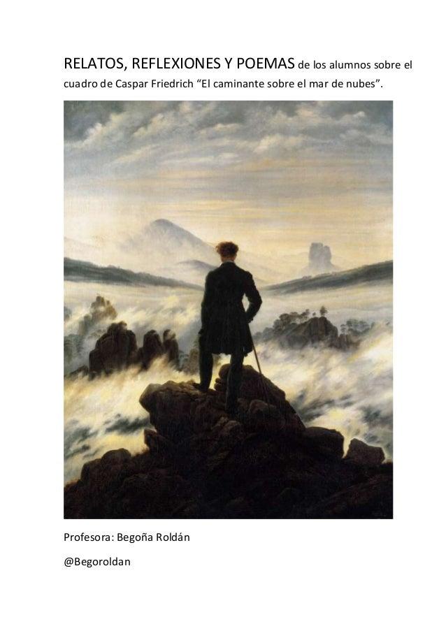 """RELATOS, REFLEXIONES Y POEMAS de los alumnos sobre el cuadro de Caspar Friedrich """"El caminante sobre el mar de nubes"""".  Pr..."""