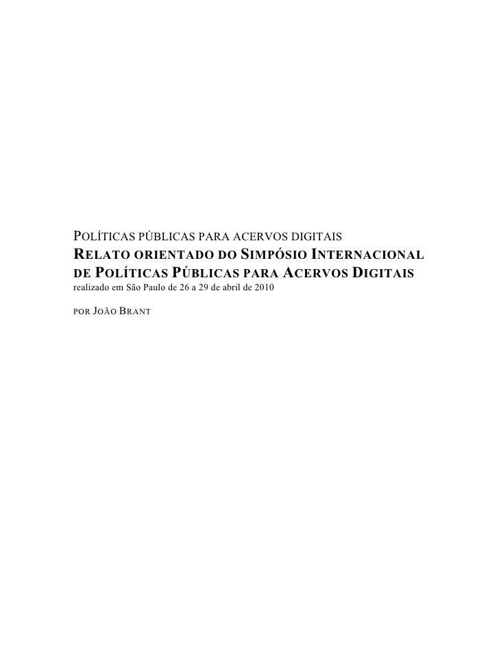 POLÍTICAS PÚBLICAS PARA ACERVOS DIGITAIS RELATO ORIENTADO DO SIMPÓSIO INTERNACIONAL DE POLÍTICAS PÚBLICAS PARA ACERVOS DIG...