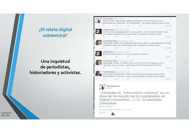 ¿El relato digital sobrevivirá? Una inquietud de periodistas, historiadores y activistas. Iria Puyosa Julio, 2014