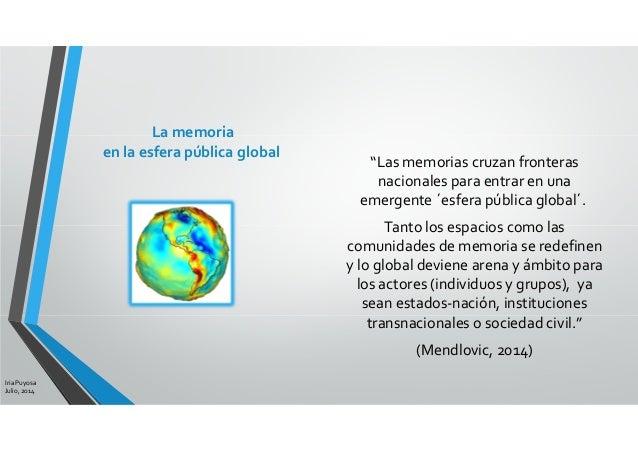 """""""Las memorias cruzan fronteras nacionales para entrar en una emergente ´esfera pública global´. Tanto los espacios como la..."""