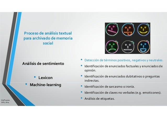 Análisis de sentimiento • Lexicon • Machine-learning Iria Puyosa Julio, 2014 Proceso de análisis textual para archivado de...