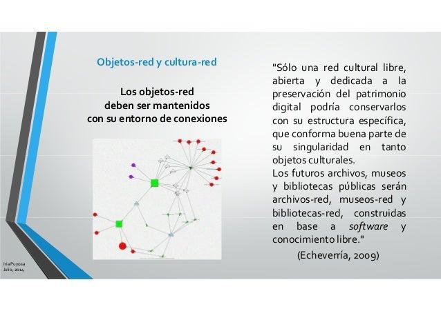 """""""Sólo una red cultural libre, abierta y dedicada a la preservación del patrimonio digital podría conservarlos con su estru..."""