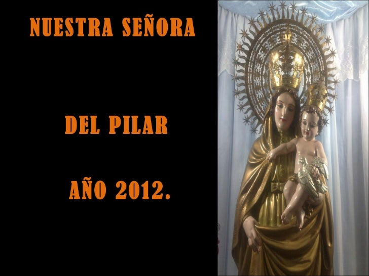 NUESTRA SEÑORA  DEL PILAR   AÑO 2012.