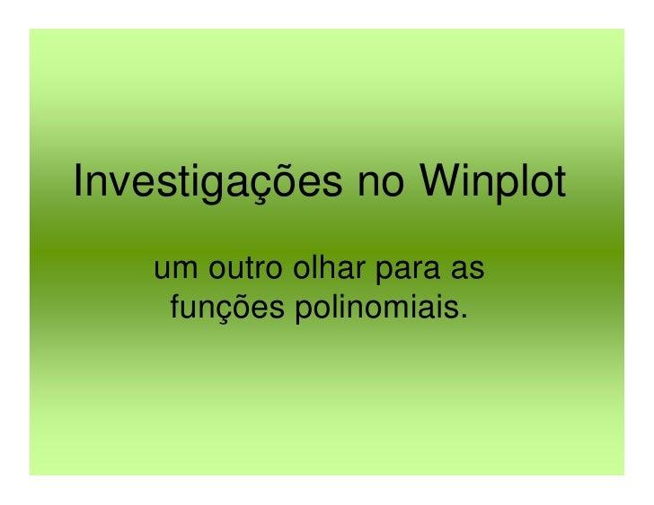 Investigações no Winplot    um outro olhar para as     funções polinomiais.