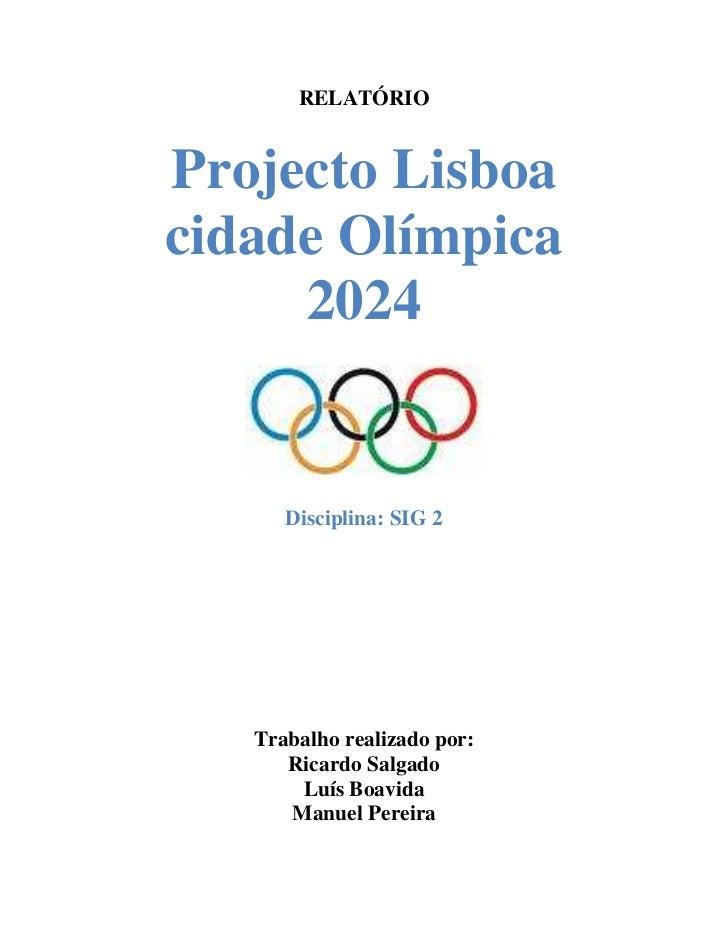 RELATÓRIOProjecto Lisboacidade Olímpica     2024      Disciplina: SIG 2   Trabalho realizado por:      Ricardo Salgado    ...