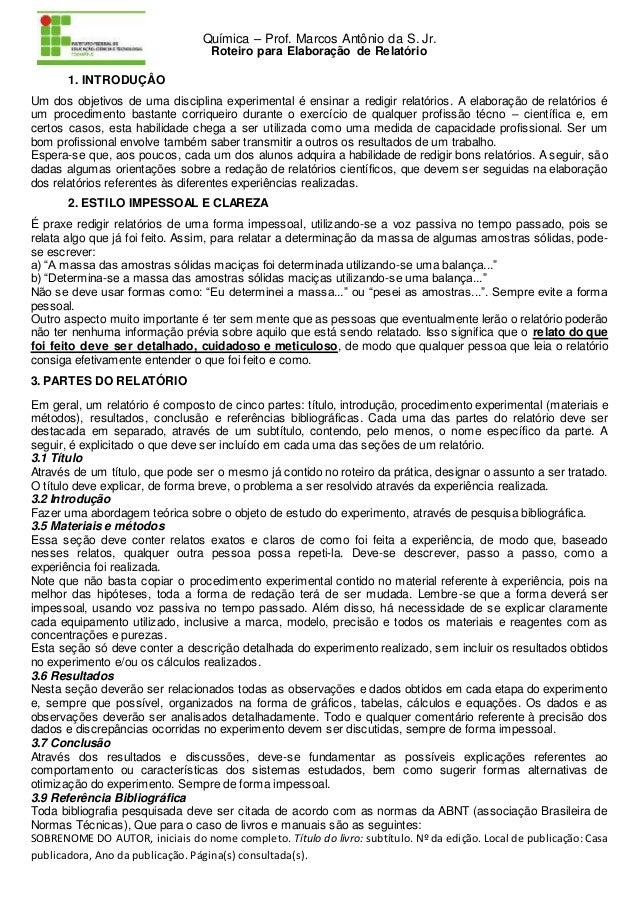 Química – Prof. Marcos Antônio da S. Jr. Roteiro para Elaboração de Relatório 1. INTRODUÇÂO Um dos objetivos de uma discip...