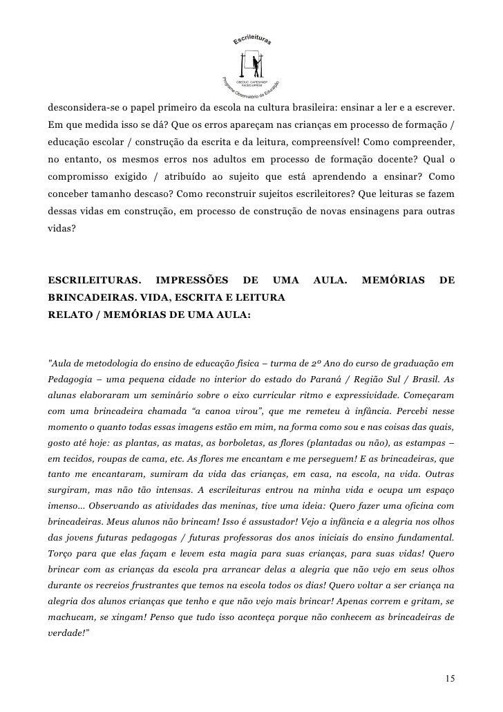 desconsidera-se o papel primeiro da escola na cultura brasileira: ensinar a ler e a escrever.Em que medida isso se dá? Que...