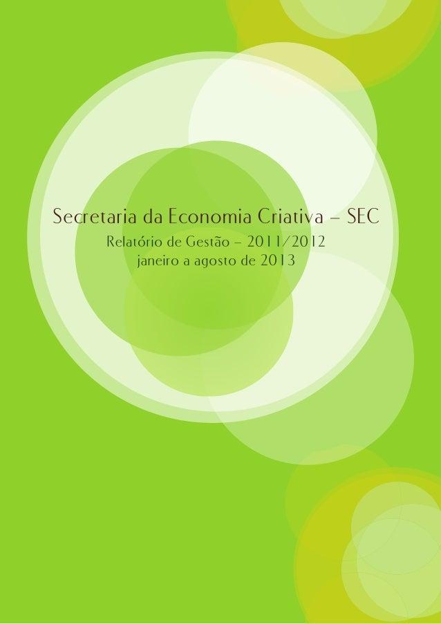 EQUIPE (2011 – 2013) Secretária de Economia Criativa Gabinete Chefe de Gabinete Secretariado  Apoio Administrativo Chefe d...