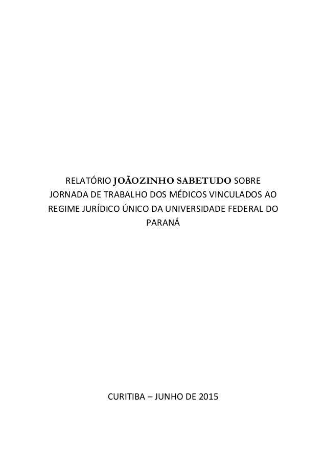 RELATÓRIO JOÃOZINHO SABETUDO SOBRE JORNADA DE TRABALHO DOS MÉDICOS VINCULADOS AO REGIME JURÍDICO ÚNICO DA UNIVERSIDADE FED...