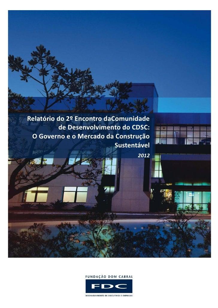 Relatório do 2º Encontro daComunidade          de Desenvolvimento do CDSC: O Governo e o Mercado da Construção            ...